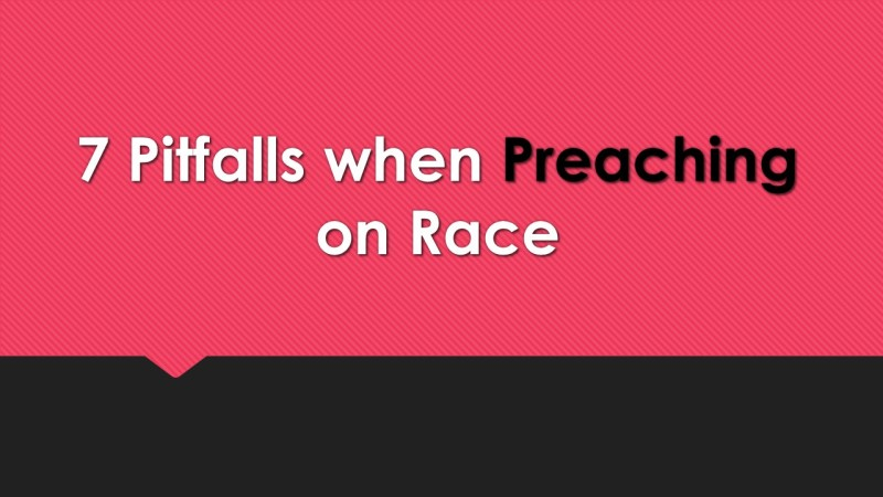 7 Pitfalls when Preaching on Race